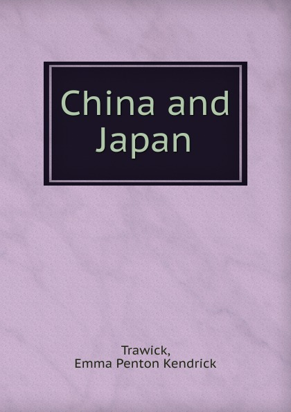 цена на Emma Penton Kendrick Trawick China and Japan
