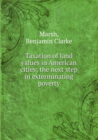 Benjamin Clarke Marsh Taxation of land values in American cities environmental values in american culture paper