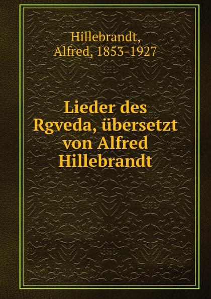 Alfred Hillebrandt Lieder des Rgveda, ubersetzt von Alfred Hillebrandt недорго, оригинальная цена