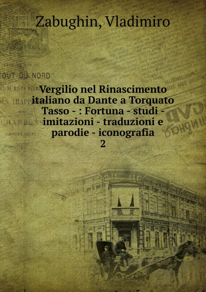 Vladimiro Zabughin Vergilio nel Rinascimento italiano da Dante a Torquato Tasso -