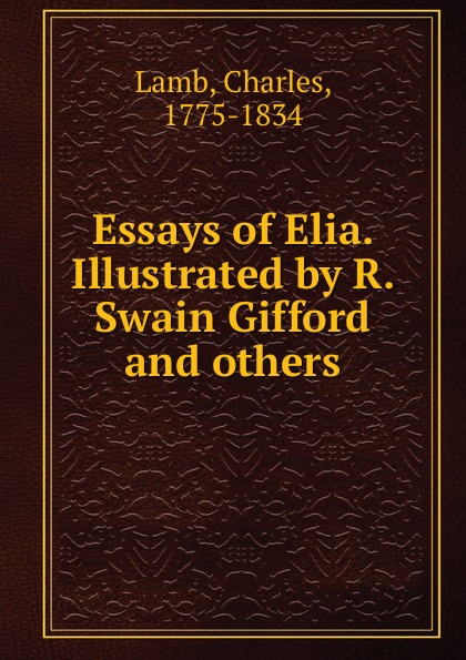 Lamb Charles Essays of Elia. Illustrated by R. Swain Gifford and others александр дюма the countess dubarry introd by r brimley johnson illustrated by r w matthews