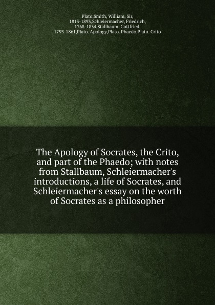 Smith Plato The Apology of Socrates, the Crito, and part of the Phaedo xenophon the memorable thoughts of socrates
