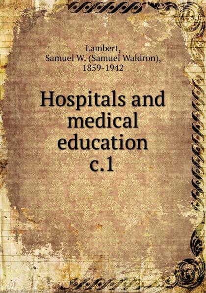 Samuel Waldron Lambert Hospitals and medical education jennifer cleland researching medical education