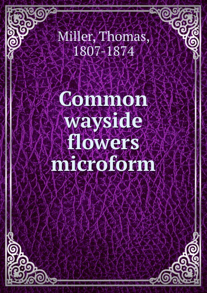 Thomas Miller Common wayside flowers microform flowers york