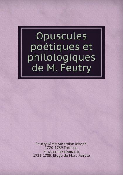 Opuscules poetiques et philologiques de M. Feutry