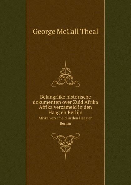 G. Theal McCall Belangrijke historische dokumenten over Zuid Afrika. Afrika verzameld in den Haag en Berlijn lodewijk willem christiaan van den berg rechtsbronnen van zuid sumatra uitgegeven vertaald en toegelicht
