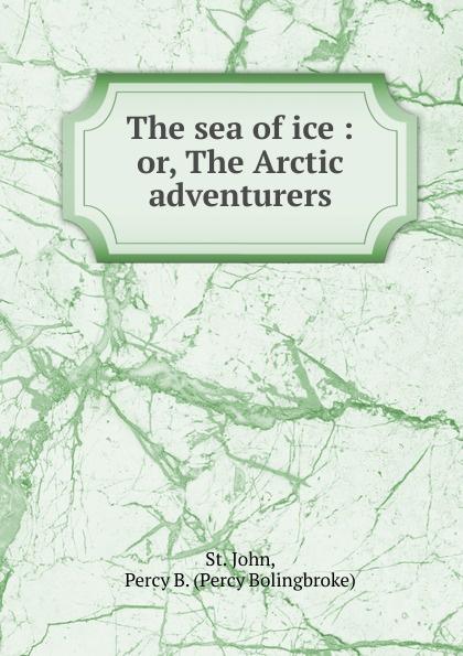 Percy Bolingbroke St. John The sea of ice david thomas n sea ice