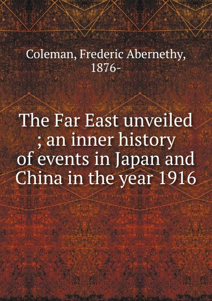 Frederic Abernethy Coleman The Far East unveiled the london manuscript unveiled