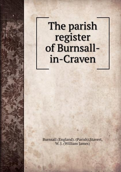 William James Stavert The parish register of Burnsall-in-Craven sara craven dark ransom