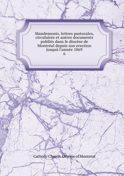 Mandements, lettres pastorales, circulaires et autres documents publies dans le diocese de Montreal depuis son erection jusqua l.annee 1869