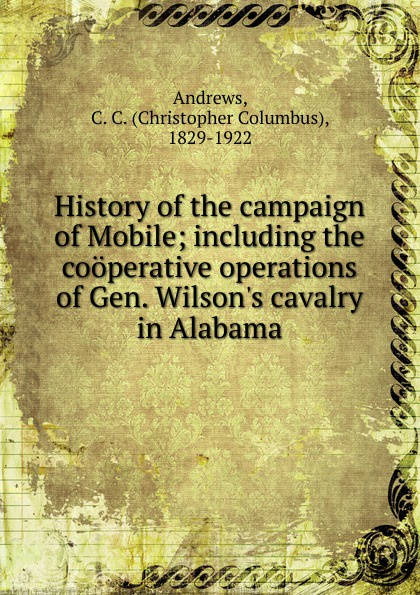 Christopher Columbus Andrews History of the campaign of Mobile