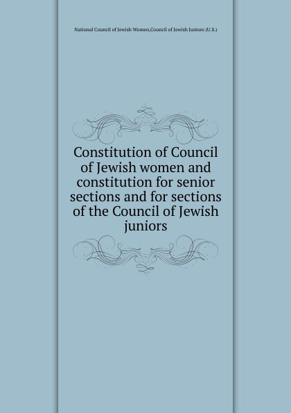 Constitution of Council of Jewish women and constitution for senior sections and for sections of the Council of Jewish juniors недорго, оригинальная цена