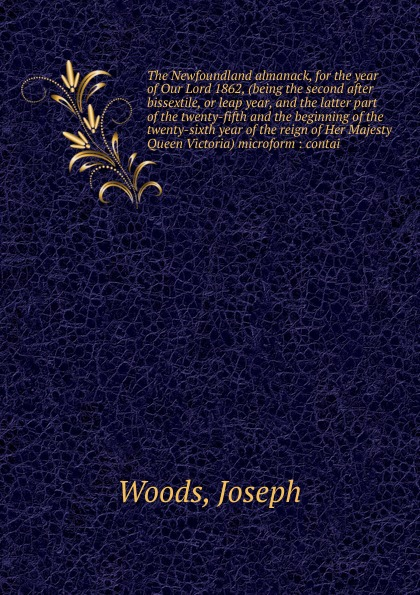 Фото - Joseph Woods The Newfoundland almanack, for the year of Our Lord 1862, (being the second after bissextile, or leap year, and the latter part of the twenty-fifth and the dann hollis 1861 1939 second year music