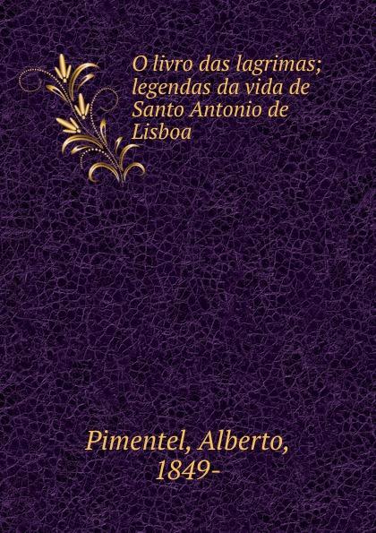 Alberto Pimentel O livro das lagrimas alberto pimentel a praca nova