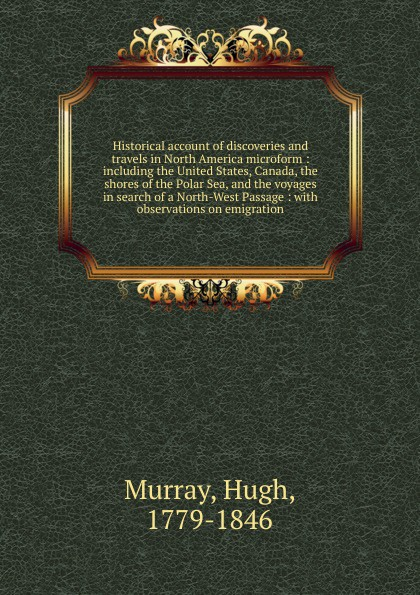 Murray Hugh Historical account of discoveries and travels in North America microform charles lyell travels in north america canada and nova scotia microform