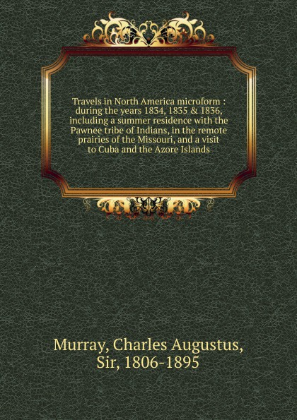 Charles Augustus Murray Travels in North America microform charles lyell travels in north america canada and nova scotia microform