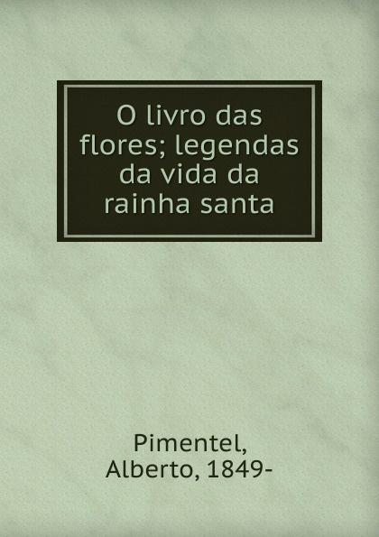 Alberto Pimentel O livro das flores alberto pimentel o capote do snr praz