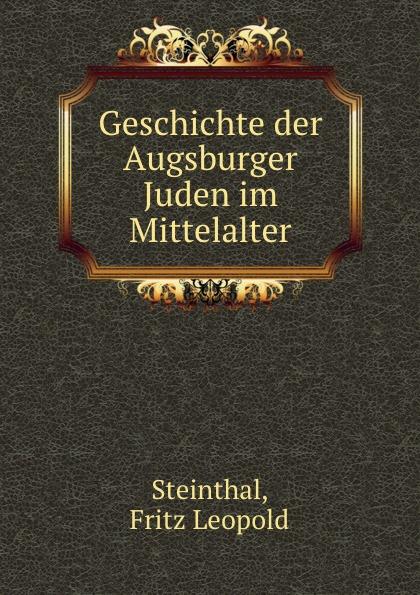 Fritz Leopold Steinthal Geschichte der Augsburger Juden im Mittelalter lutz leopold fritz