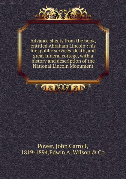 John Carroll Power Advance sheets from the book, entitled Abraham Lincoln lincoln abraham the lincoln year book axioms and aphorisms from the great emancipator