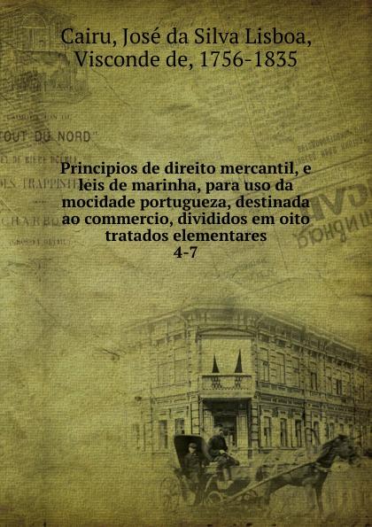 José da Silva Lisboa Cairu Principios de direito mercantil, e leis de marinha, para uso da mocidade portugueza, destinada ao commercio, divididos em oito tratados elementares jodas ademir da silva uso do padrao mvc em metodos ageis