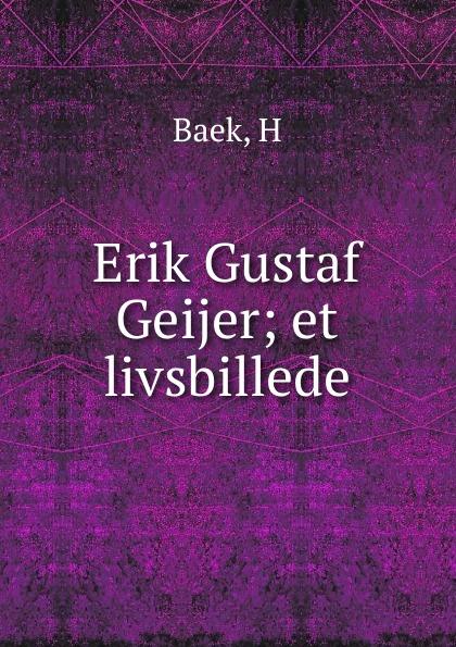 H. Baek Erik Gustaf Geijer erik gustaf geijer svenska folk visor fran forntiden volume 3