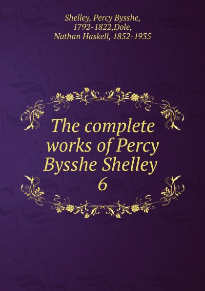 Shelley Percy Bysshe The complete works of Percy Bysshe Shelley . shelley percy bysshe original poetry by victor cazire percy bysshe shelley elizabeth shelley edited by richard garnett