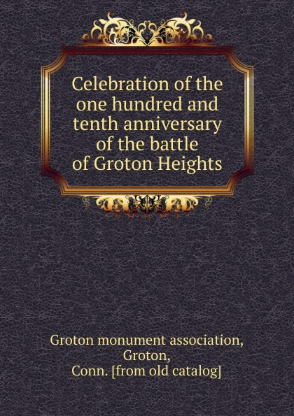 Celebration of the one hundred and tenth anniversary of the battle of Groton Heights