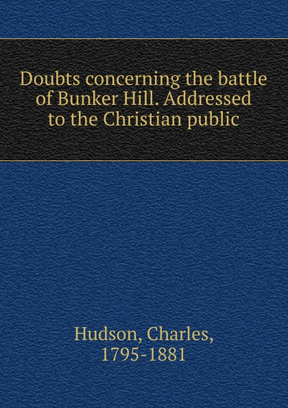 лучшая цена Charles Hudson Doubts concerning the battle of Bunker Hill. Addressed to the Christian public