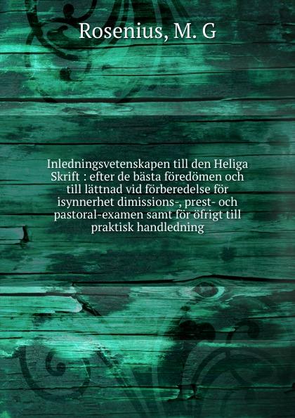 M.G. Rosenius Inledningsvetenskapen till den Heliga Skrift j p wachlin bibelen eller den heliga skrift innehallande gamla och nya testamentets volume 2