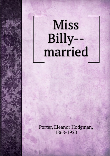 Eleanor Hodgman Porter Miss Billy married