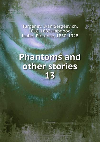 И. С. Тургенев Phantoms and other stories