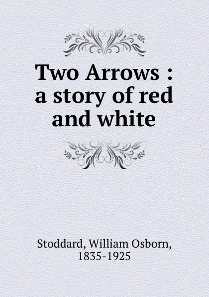 William Osborn Stoddard Two Arrows stoddard william osborn ulric the jarl a story of the penitent thief