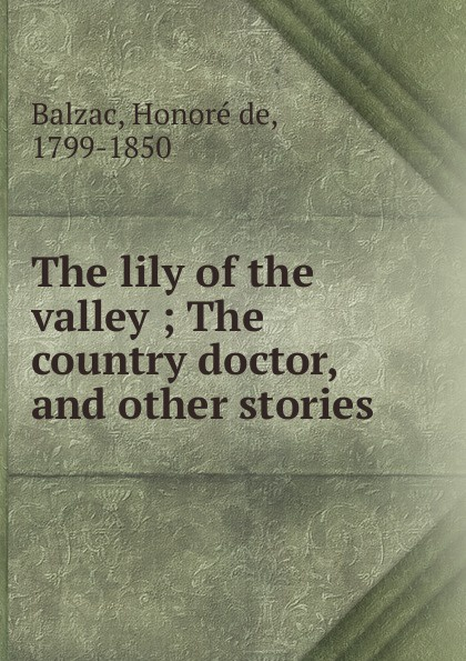 Honoré de Balzac The lily of the valley the country doctor