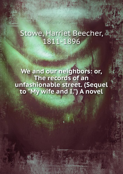 Harriet Beecher-Stowe We and our neighbors все цены