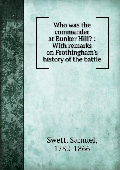 лучшая цена Samuel Swett Who was the commander at Bunker Hill.