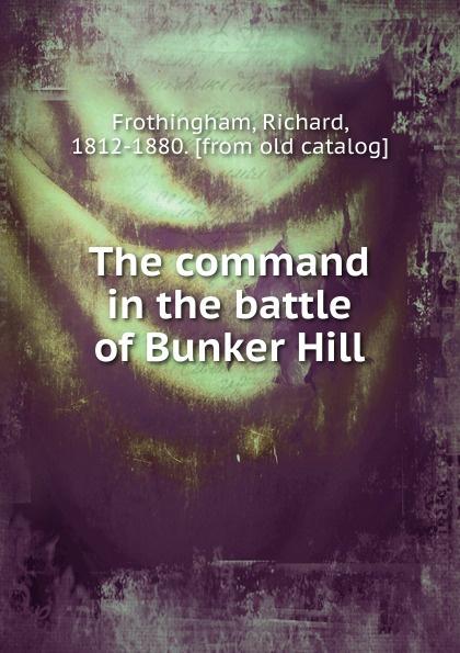 лучшая цена Richard Frothingham The command in the battle of Bunker Hill