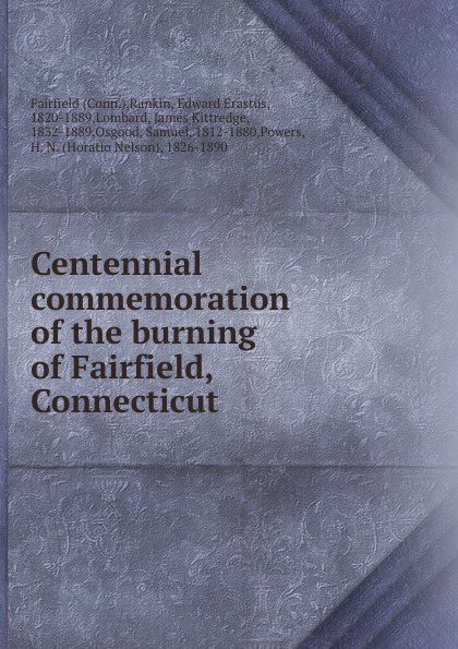 Edward Erastus Rankin Centennial commemoration of the burning of Fairfield, Connecticut hannah of fairfield