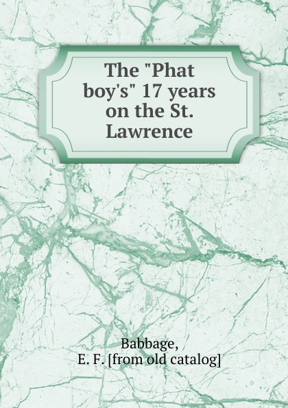 """E.F. Babbage The """"Phat boy.s"""" 17 years on the St. Lawrence"""