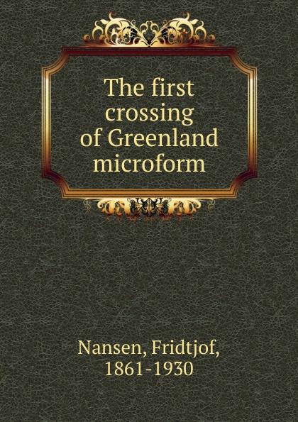 Fridtjof Nansen The first crossing of Greenland microform new nintendo 2ds xl animal crossing edition gray портативная игровая приставка