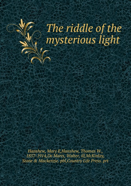 Mary E. Hanshew The riddle of the mysterious light hanshew mary e the riddle of the mysterious light