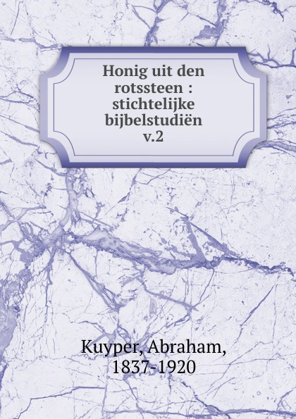 Abraham Kuyper Honig uit den rotssteen abraham kuyper uit het woord