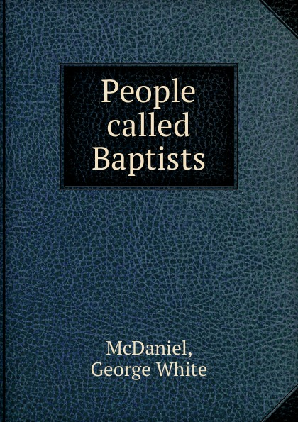 George White McDaniel People called Baptists mcdaniel george white our boys in france