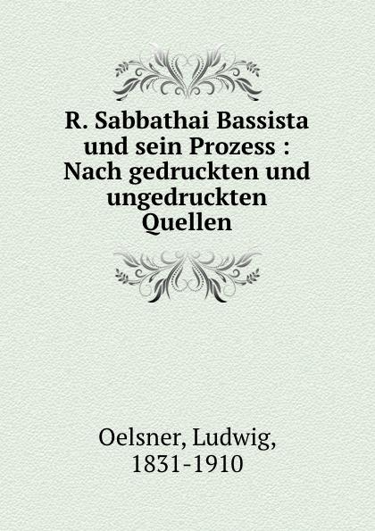 Ludwig Oelsner R. Sabbathai Bassista und sein Prozess aaron heppner aus vergangenheit und geganwart der juden in hohensalza nach gedruckten und ungedruckten quellen