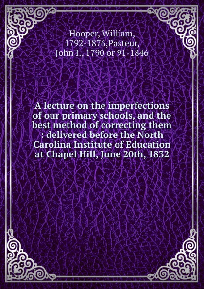 William Hooper A lecture on the imperfections of our primary schools, and the best method of correcting them john william allen the danger of peace being the substance of a lecture delivered at king s college london on may 1