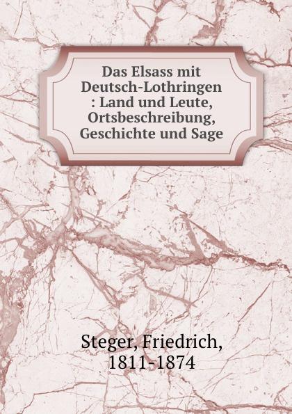 Friedrich Steger Das Elsass mit Deutsch-Lothringen wolfgang menzel elsass und lothringen sind und bleiben unser