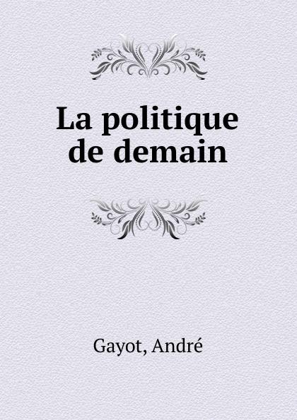 André Gayot La politique de demain demain j arrete