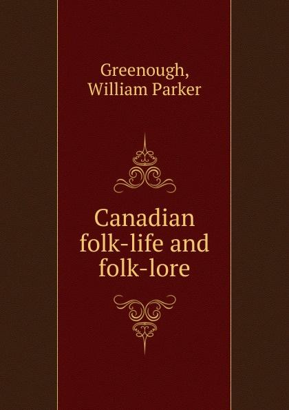William Parker Greenough Canadian folk-life and folk-lore john macgowan chinese folk lore tales