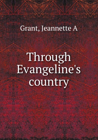 Jeannette A. Grant Through Evangeline.s country anjali joseph another country