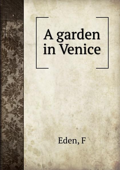 F. Eden A garden in Venice death in venice