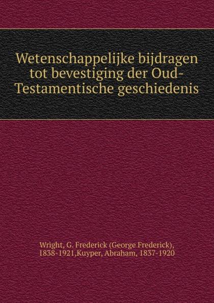 George Frederick Wright Wetenschappelijke bijdragen tot bevestiging der Oud-Testamentische geschiedenis willem boudewijn donker curtius bijdragen tot den waterstaat der nederlanden